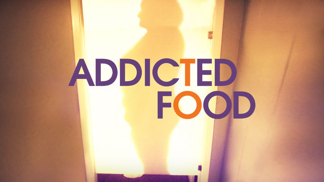 Addicted to Food on Netflix AUS/NZ