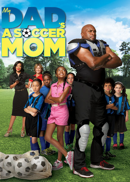 Is My Dad S A Soccer Mom On Netflix Where To Watch The Movie New On Netflix Usa