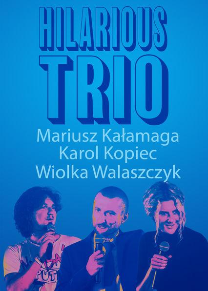 Mariusz Kałamaga, Karol Kopiec, Wiolka Walaszczyk Hilarious Trio